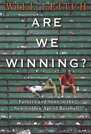 Are We Winning? Fathers and Sons in the New Golden Age of Baseball by Will Leitch