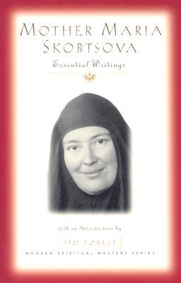 Mother Maria Skobtsova: Essential Writings by Mariia