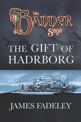 The Banner Saga: The Gift of Hadrborg by James Fadeley