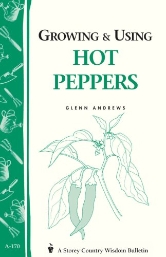 Growing & Using Hot Peppers: (Storey's Country Wisdom Bulletin A-170) by Glenn Andrews