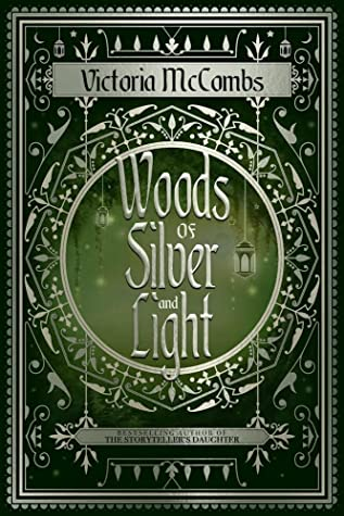 Woods of Silver and Light (Storyteller's Series, #2) by Victoria McCombs