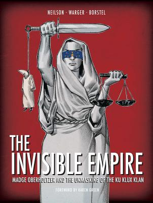 The Invisible Empire: Madge Oberholtzer and the Unmasking of the Ku Klux Klan by Todd Warger, Micky Neilson