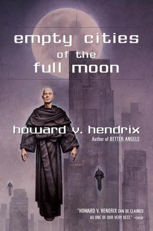 Empty Cities of the Full Moon by Howard V. Hendrix