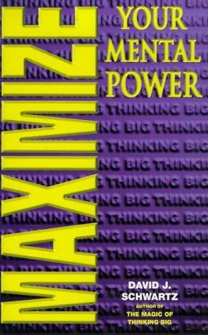Maximize Your Mental Power by David J. Schwartz