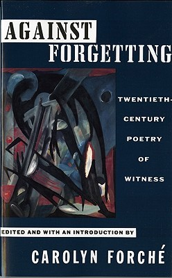 Against Forgetting: Twentieth-Century Poetry of Witness by Carolyn Forché