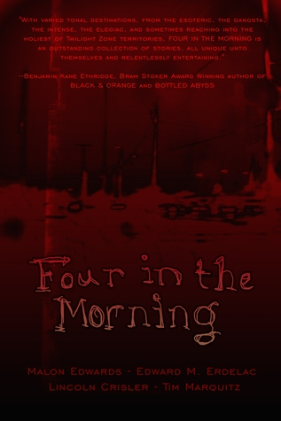 Four in the Morning by Malon Edwards, Tim Marquitz, Edward M. Erdelac, Lincoln Crisler