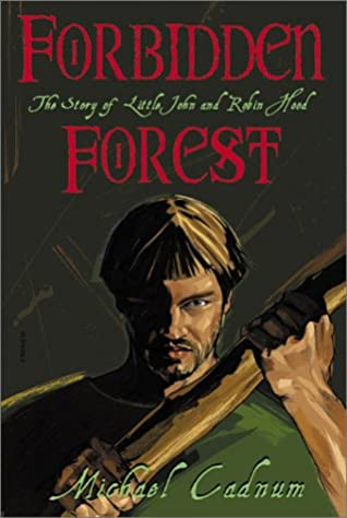 Forbidden Forest: The Story of Little John and Robin Hood by Michael Cadnum