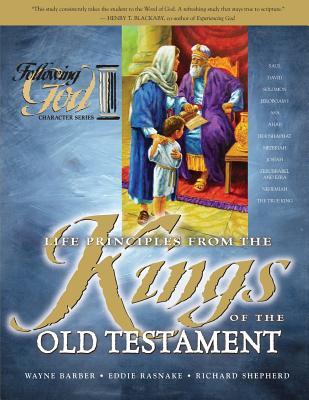 Life Principles from the Kings of the Old Testament by Richard Shepherd, Wayne Barber, Eddie Rasnake