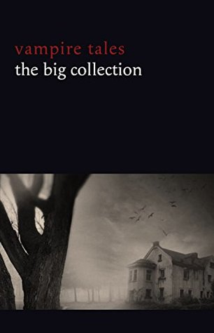 Vampire Tales: The Big Collection (80+ stories in one volume: The Viy, The Fate of Madame Cabanel, The Parasite, Good Lady Ducayne, Count Magnus, For the ... Fang, Blood Lust, Four Wooden Stakes...) by Augustus Hare, Hume Nisbet, Fred M. White, Victor Roman, H.B. Marriott-Watson, Everil Worrell, E.F. Benson, Nikolai Gogol, Clark Ashton Smith, Eliza Lynn Linton, Uel Key, F.G. Loring, Marsh Richard, M.R. James, Phil Robinson, Sabine Baring-Gould, Algernon Blackwood, Mary Elizabeth Braddon, Robert Louis Stevenson, F. Marion Crawford, Dion Fortune, Pu Songling, Robert E. Howard, Bram Stoker, Algernon Bertram Freeman-Mitford, Anne Crawford, Julian Hawthorne, Claude Askew, Vincent O'Sullivan, Louise J. Strong, E.G. Swain, Leonid Andreyev, E. Nesbit, Luigi Capuana, Hesketh V. Pritchard, D.H. Lawrence, Jan Neruda, John William Polidori, Ulric Daubeny, Edgar Allan Poe, Ambrose Bierce, Vernon Lee, Mary Cholmondeley, Karl Heinrich Ulrichs, Lady Cynthia Asquith, Aleksey Nikolayevich Tolstoy, Edith Wharton, Frank Norris, H.P. Lovecraft, Arthur Conan Doyle, Mary E. Wilkins Freeman, Hanns Heinz Ewers, Walter de la Mare, Guy de Maupassant, Count Stenbock, Théophile Gaultier, William Gilbert, Horacio Quiroga, Ludwig Tieck, H.G. Wells