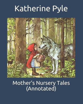 Mother's Nursery Tales (Annotated) by Katherine Pyle