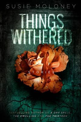 Things Withered by Susie Moloney