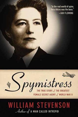 Spymistress: The True Story of the Greatest Female Secret Agent of World War II by William Stevenson