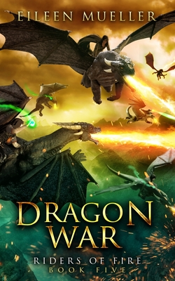 Dragon War: Riders of Fire, Book Five - A Dragons' Realm novel by Eileen Mueller