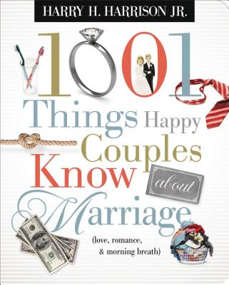 1001 Things Happy Couples Know about Marriage: Like Love, Romance and Morning Breath by Harry Harrison