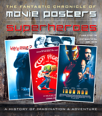 Superheroes Movie Posters: The Fantastic Chronicle of Movie Posters by Russ Thorne