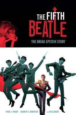 The Fifth Beatle: The Brian Epstein Story by Philip R. Simon, Andrew C. Robinson, Kyle Baker, Vivek J. Tiwary