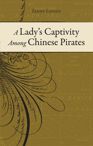 A Lady's Captivity Among Chinese Pirates by Fanny Loviot