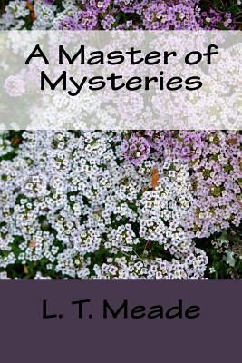 A Master of Mysteries by L. T. Meade