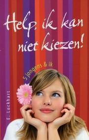 Help, ik kan niet kiezen!: 5 jongens en ik by Karin Breuker, E. Lockhart