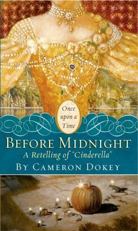 Before Midnight - A Retelling of Cinderella by Cameron Dokey, Charles Perrault