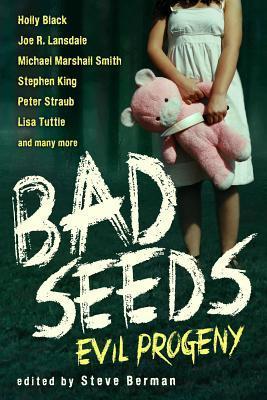 Bad Seeds: Evil Progeny by Steve Berman, Holly Black, Peter Straub, Joe R. Lansdale, Stephen King, Michael Marshall Smith