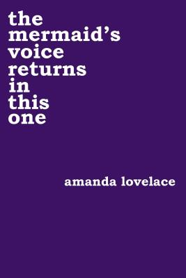 the mermaid's voice returns in this one by Amanda Lovelace