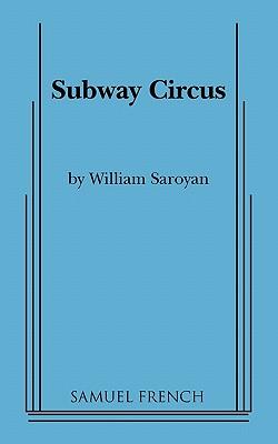 Subway Circus by William Saroyan