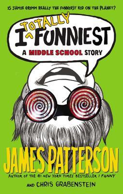 I Totally Funniest: A Middle School Story by Laura Park, Chris Grabenstein, James Patterson