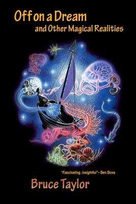 Off on a Dream and Other Magical Realities by Bruce Taylor