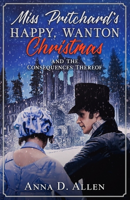 Miss Pritchard's Happy, Wanton Christmas (and the Consequences Thereof) by Anna D. Allen