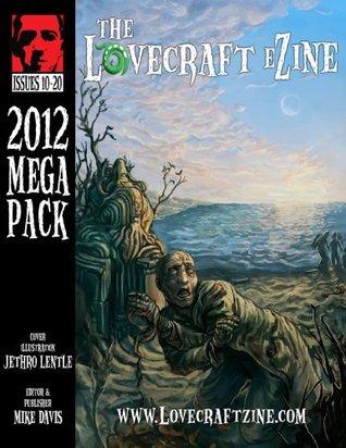 Lovecraft eZine Megapack - 2012 - Issues 10 through 20 by Molly Tanzer, Joseph S. Pulver Sr., Mike Davis, W.H. Pugmire, Brett Talley, Simon Kurt Unsworth, Anna Tambour, William Meikle, Jeffrey Thomas, Stephen Mark Rainey