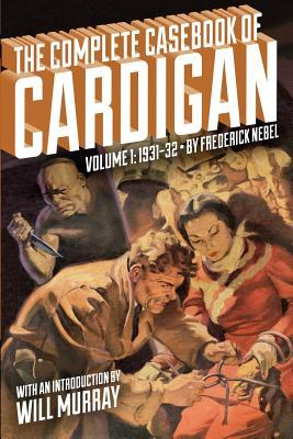 The Complete Casebook of Cardigan, Volume 1: 1931-32 by Frederick Nebel, John Fleming Gould, Will Murray