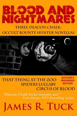 Blood And Nightmares: Three Deacon Chalk: Occult Bounty Hunter Novellas by James R. Tuck