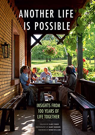 Another Life Is Possible: Insights from 100 Years of Life Together by Clare Stober, Danny Burrows, Rowan Williams
