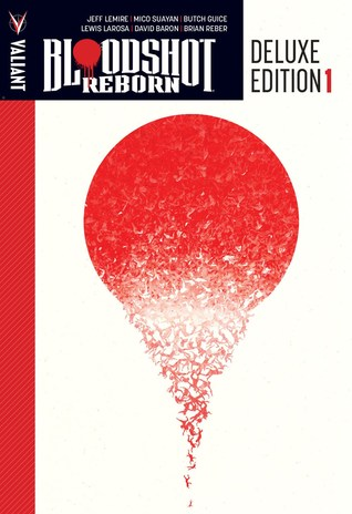 Bloodshot Reborn: Deluxe Edition, Book 1 by Jackson Butch Guice, Lewis LaRosa, Dave Baron, Mico Suayan, Dave Lanphear, Jeff Lemire, Raul Allen