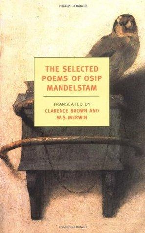 The Selected Poems by Осип Мандельштам, W.S. Merwin, Clarence Brown, Osip Mandelstam
