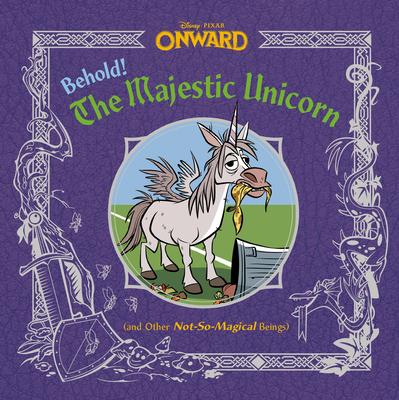 Behold! the Majestic Unicorn (and Other Not-So-Magical Beings) (Disney/Pixar Onward) by Random House Disney