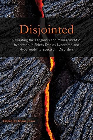 Disjointed | Navigating the Diagnosis and Management of hypermobile Ehlers-Danlos Syndrome and Hypermobility Spectrum Disorders by Lila Rosenthal M.D. David Saperstein M.D., Linda Bluestein M.D. Pradeep Chopra M.D., Tania Dempsey M.D. Shanda Dorff M.D., Emily Block OTR/L Nancy Block P.T. and more, Jill Schofield M.D. Jordan Tishler M.D., John Mitakides D.D.S. Alan G. Pocinki M.D., Anne Maitland M.D. Andrew J. Maxwell M.D., Kristin Herman M.D. Matthew Hamilton M.D., Diana Jovin (Editor) with:, Myles Koby M.D. Petra Klinge M.D., Richard Barnum M.D. Paldeep Atwal M.D.