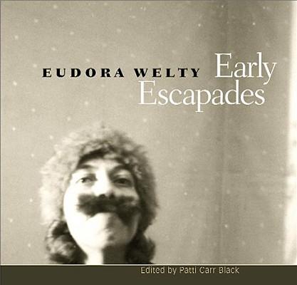 Early Escapades by Eudora Welty