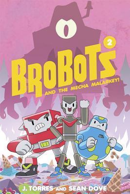 Brobots and the Mecha Malarkey! by Sean Dove, J. Torres