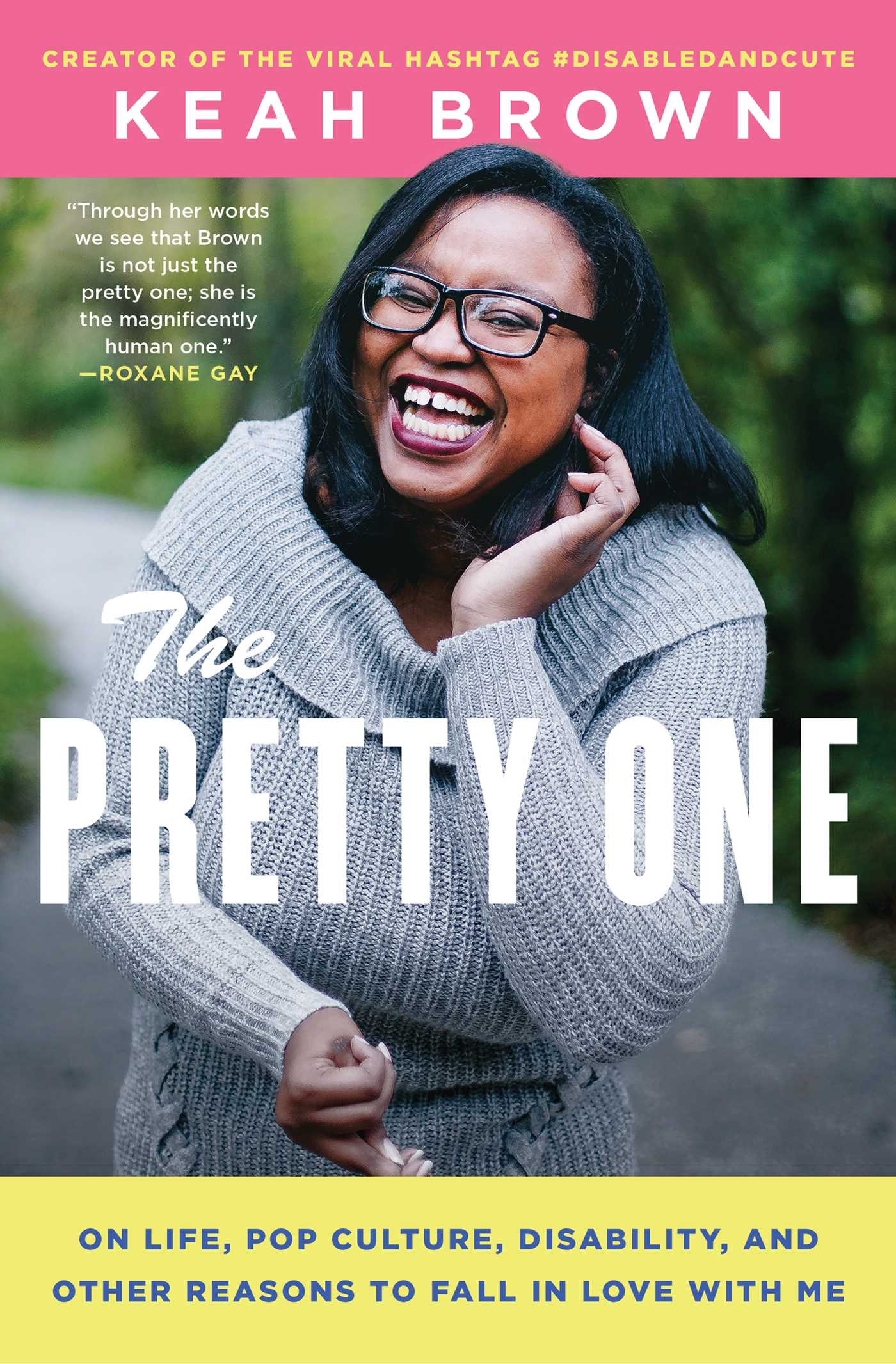 The Pretty One: On Life, Pop Culture, Disability, and Other Reasons to Fall in Love With Me by Keah Brown