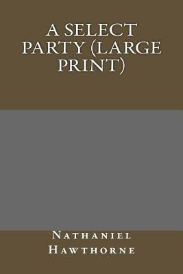 A Select Party (Large Print) by Nathaniel Hawthorne