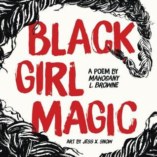 Black Girl Magic by Mahogany L. Browne, Jess X. Snow