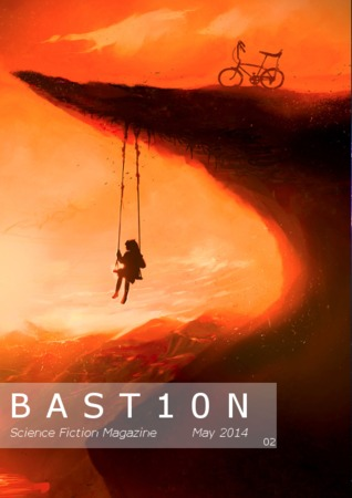 Bastion Issue #2 May 2014 by R. Leigh Hennig, Rosemary Claire Smith, Jessica Payseur, Marty Bonus, Brandon McNulty, Milan Jaram, Claire Smith, Gary Emmette Chandler, Eric Del Carlo, Jack Lackey, Mark Patrick Lynch, G.J. Brown