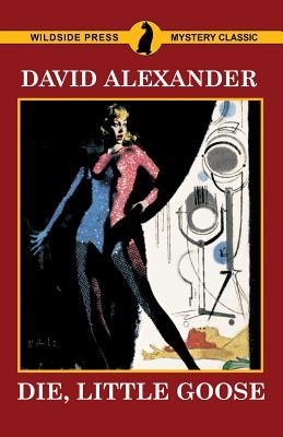Die, Little Goose: A Bret Hardin Mystery by David Alexander