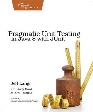 Pragmatic Unit Testing in Java 8 with Junit by Andy Hunt, Jeff Langr, Dave Thomas