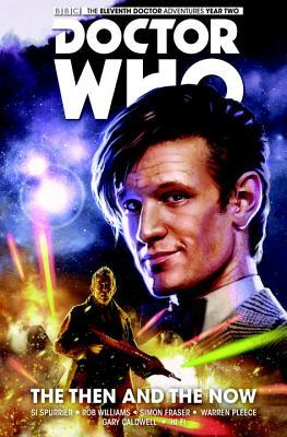 Doctor Who: The Eleventh Doctor, Vol. 4: The Then and The Now by Warren Pleece, Rob Williams, Simon Fraser, Simon Spurrier, Gary Caldwell