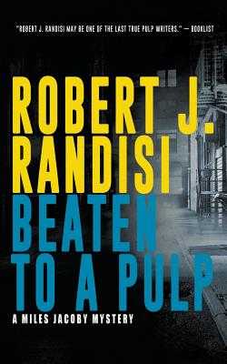 Beaten To A Pulp: A Miles Jacoby Novel by Robert J. Randisi