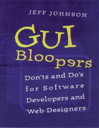 GUI Bloopers: Don'ts and Do's for Software Developers and Web Designers by Jeff Johnson