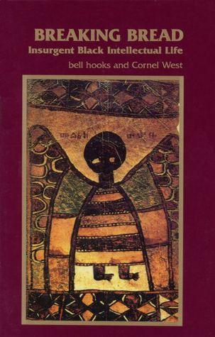 Breaking Bread: Insurgent Black Intellectual Life by bell hooks, Cornel West